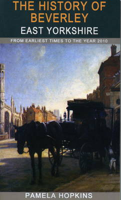 The History of Beverley: From Earliest Times to the Year 2010 (Paperback)