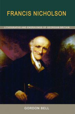 Francis Nicholson: Lithographs and Engravings of Georgian Britain (Paperback)