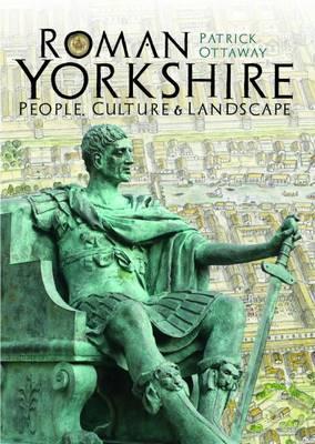 Roman Yorkshire: People, Culture & Landscape (Hardback)
