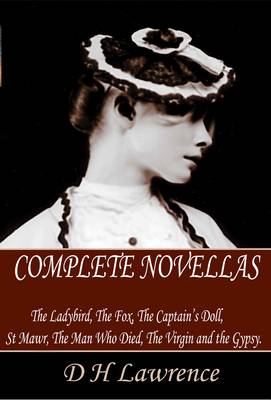 The Complete Novellas: The Ladybird, the Fox, the Captain's Doll, St Mawr, the Man Who Died, the Virgin and the Gypsy (Paperback)