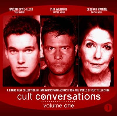 Cult Conversations: v. 1: Autobiographies of Gareth David Lloyd, Deborah Watling and Phil Willmott (CD-Audio)