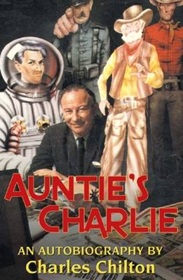 Auntie's Charlie: The Autobiography of Charles Chilton (Paperback)