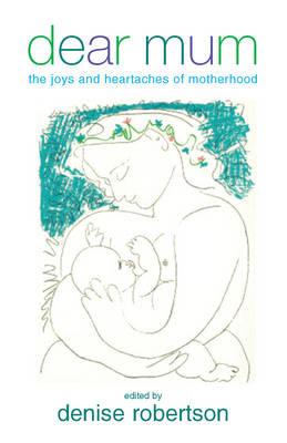 Dear Mum: The Joys and Heartaches of Motherhood (Hardback)
