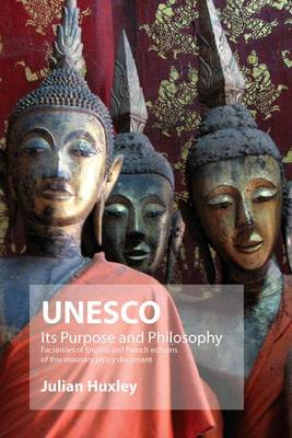 UNESCO: Its Purpose and Philosophy: Facsimiles of English and French Editions of This Visionary Policy Document (Paperback)