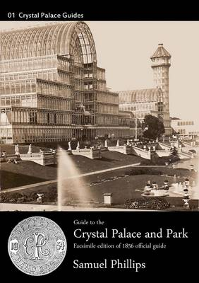 Guide to the Crystal Palace and Park - Crystal Palace Library Guides No. 1 (Paperback)