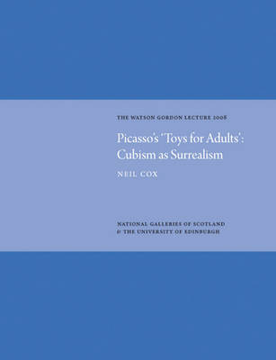Picasso's 'Toys for Adults' Cubism as Surrealism: Watson Gordon Lecture 2008 (Hardback)