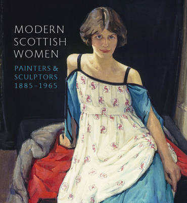Modern Scottish Women: Painters and Sculptors 1885-1965 (Paperback)