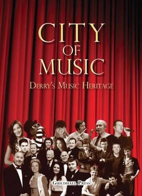 City of Music: Derry's Music Heritage (Hardback)