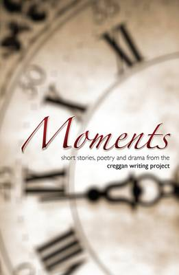 Moments: Short Stories, Poetry and Drama from the Creggan Writing Project (Paperback)