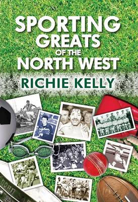 Sporting Greats of the North West (Paperback)