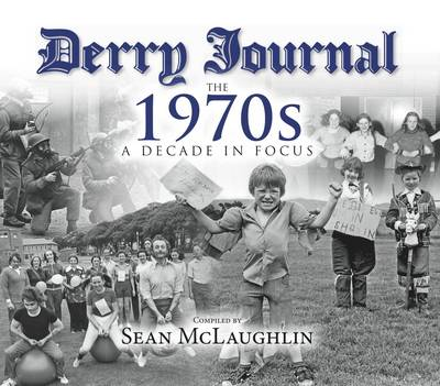Derry Journal - The 1970s: A Decade in Focus (Paperback)