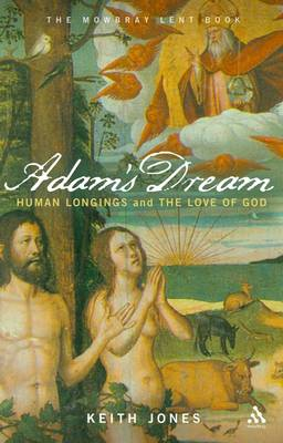 Adam's Dream: Human Longings and the Love of God - The 2008 Mowbray Lent Book (Paperback)