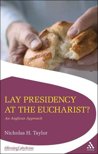 Lay Presidency at the Eucharist?: An Anglican Approach - Affirming Catholicism (Paperback)