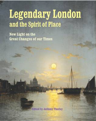 Legendary London and the Spirit of Place: New Light on the Great Changes of Our Times (Paperback)
