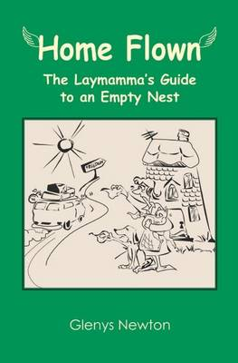 Home Flown: A Laymamma's Guide to an Empty Nest (Paperback)