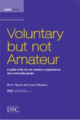 Voluntary But Not Amateur: In Association with Bates Wells and Braithwaite Solicitors Pt. 1-2: A Guide to the Law for Voluntary Organisations and Community Groups (Paperback)