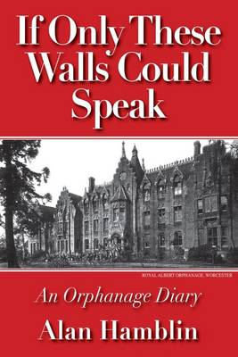 If Only These Walls Could Speak: An Orphanage Diary (Paperback)