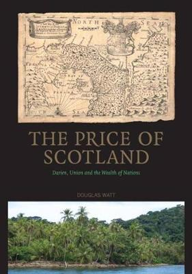 The Price of Scotland: Darien, Union and the Wealth of Nations (Paperback)