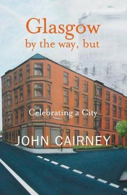 Glasgow by the way, but: Celebrating a City (Paperback)