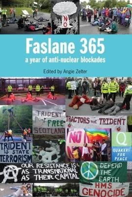 Faslane 365: A Year of Anti-nuclear Blockades (Paperback)