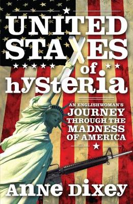 United States Of Hysteria: An Englishwoman's Journey Through the Madness of America (Paperback)
