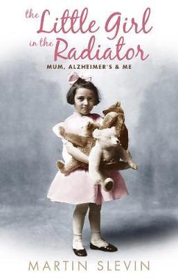 The Little Girl In The Radiator: Mum, Alzheimer's and Me (Paperback)