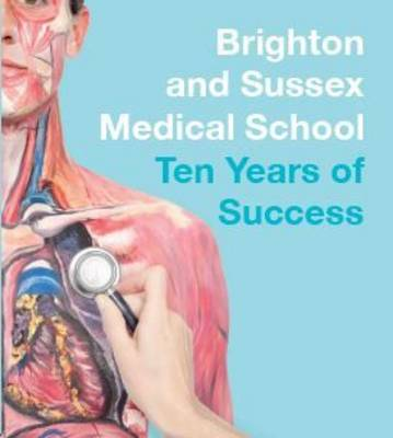 Brighton and Sussex Medical School: Ten Years of Success (Paperback)