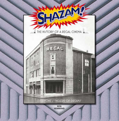 Shazam! the History of a Regal Cinema: Everyone's Theatre of Dreams (Hardback)
