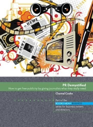 PR Demystified: How to Get Free Publicity by Giving Journalists What They Really Need - Books Mean Business (Paperback)