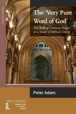 The Very Pure Word of God: The Book of Common Prayer as a Model of Biblical Liturgy (Paperback)
