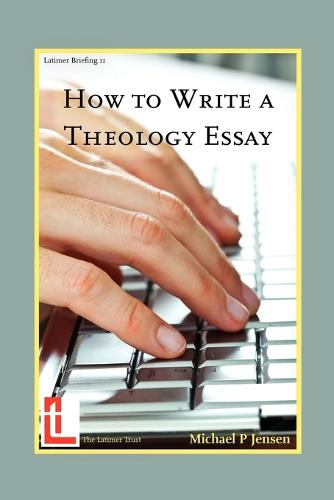 How to Write a Theology Essay - Latimer Briefings (Paperback)