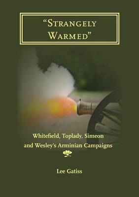 """""""Strangely Warmed"""": Whitefield, Toplady, Simeon and Wesley's Arminian Campaigns (Paperback)"""