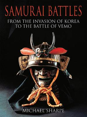 Samurai Battles: From the Invasion of Korea to the Battle of Vemo (Hardback)