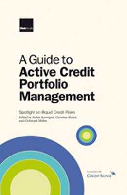 A Guide to Active Credit Portfolio Management: Spotlight on Illiquid Credit Risks (Hardback)