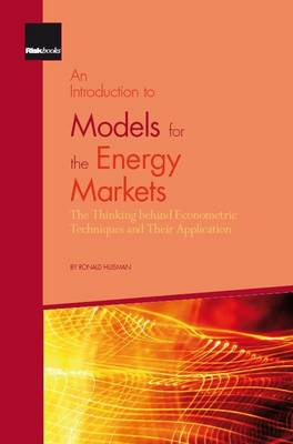 An Introduction to Models for the Energy Markets: The Thinking Behind Econometric Techniques and Their Application (Paperback)