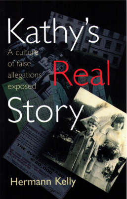 Kathy's Real Story: A Culture of False Allegations Exposed (Paperback)