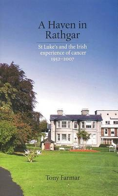 A Haven in Rathgar: St Lukes and the Irish Experience of Cancer 1952-2007 (Hardback)