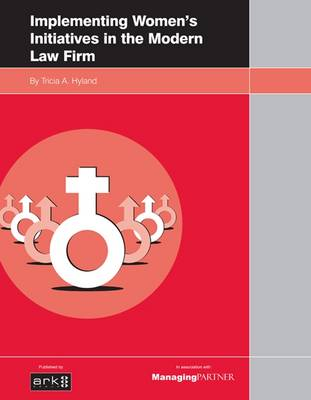 Implementing Women's Initiatives in the Modern Law Firm (Paperback)