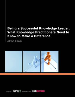 Being a Successful Knowledge Leader: What Knowledge Practitioners Need to Know to Make a Difference (Paperback)