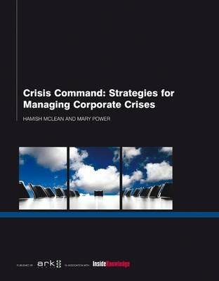 Crisis Command: Strategies for Managing Corporate Crises (Hardback)