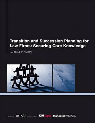 Transition and Succession Planning for Law Firms: Securing Core Knowledge (Paperback)