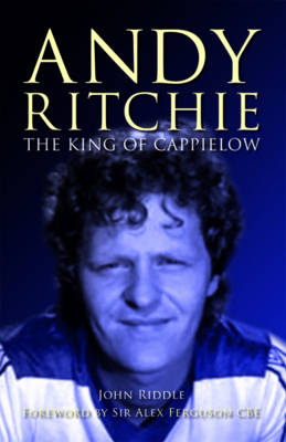 The King of Cappielow: The Biography of Andy Ritchie (Hardback)
