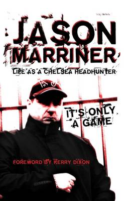 Life as a Chelsea Headhunter: It's Only a Game (Hardback)