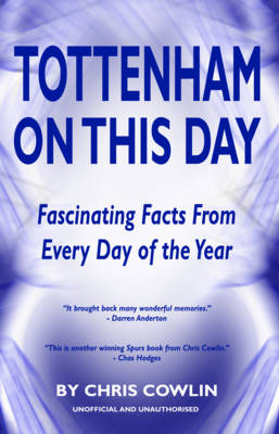 Tottenham on This Day: Fascinating Facts from Every Day of the Year (Hardback)