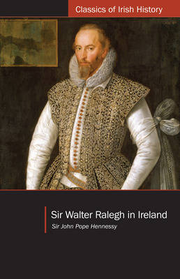 Sir Walter Ralegh in Ireland - Classics of Irish History (Paperback)