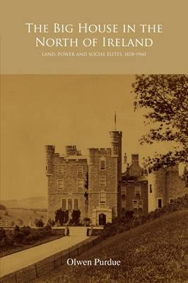 The Big House in the North of Ireland: Land, Power and Social Elites, 1878-1960 (Hardback)
