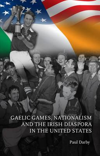 Gaelic Games, Nationalism and the Irish Diaspora in the United States (Paperback)