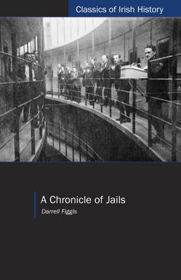 A Chronicle of Jails - Classics of Irish History (Paperback)