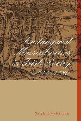 Endangered Masculinities in Irish Poetry 1540-1780 (Hardback)