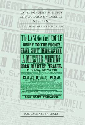 Land, Popular Politics and Agrarian Violence in Ireland: The Case of County Kerry, 1872-86 (Hardback)